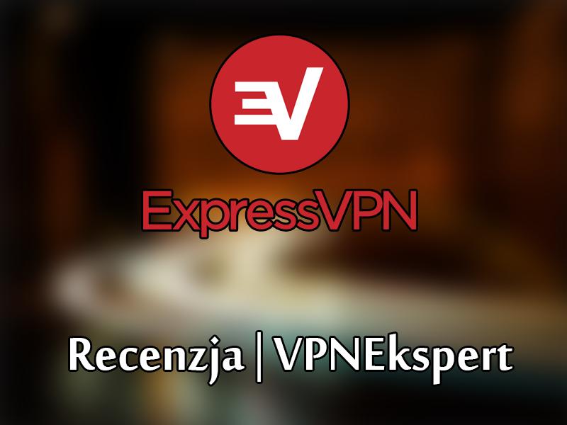 Recenzja ExpressVPN. Czy Warto Kupić w 2020 Roku?